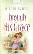 Through His Grace (Heartsong Series) eBook
