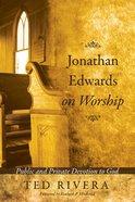 Jonathan Edwards on Worship Paperback