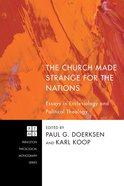 The Church Made Strange For the Nations (Princeton Theological Monograph Series) Paperback