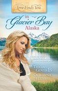 In Glacier Bay, Alaska (Love Finds You Series) eBook