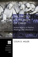 The Practice of the Body of Christ (Princeton Theological Monograph Series) Paperback