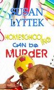 Homeschooling Can Be Murder eBook