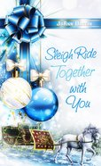 Sleigh Ride Together With You (Christmas Holiday Extravaganza Fiction Series)