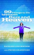 99 Things to Do Between Here and Heaven eBook
