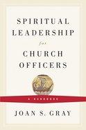 Spiritual Leadership For Church Officers eBook