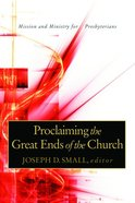 Proclaiming the Great Ends of the Church eBook