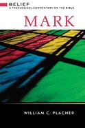 Mark (Belief: Theological Commentary On The Bible Series) eBook
