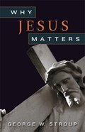 Why Jesus Matters eBook