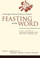 Pentecost Through First Half of Ordinary Time (Year C) (#03 in Feasting On The Word/ Preaching The Revised Common Lectionary Series) eBook
