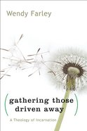 Gathering Those Driven Away: A Theology of Incarnation eBook