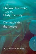 The Divine Name and the Holy Trinity, the Volume #01 Distinguishing the Voices (S) eBook