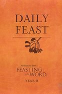 Daily Feast: Meditations From Feasting on the Word (Year B) eBook