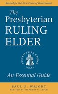 Presbyterian Ruling Elder: The An Essential Guide eBook