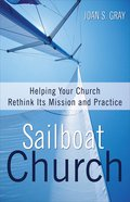 Sailboat Church: Helping Your Church Rethink Its Mission and Practice eBook