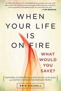 When Your Life is on Fire: Thirteen Extraordinary People Answer One Simple Question eBook