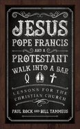 Jesus, Pope Francis, and a Protestant Walk Into a Bar eBook