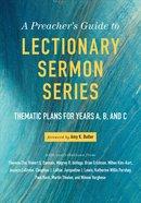 A Preacher's Guide to Lectionary Sermon Series (A Preacher's Guide To Lectionary Sermon Series)