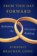 From This Day Forward--Rethinking the Christian Wedding eBook