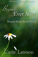 Beyond Ever After (#03 in Twisted Roots Series) eBook