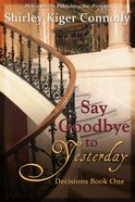 Say Goodbye to Yesterday (#01 in Decisions Series)