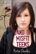 Land of Misfit Teens eBook