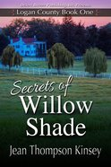Logan County #01: Secrets of Willow Shade (#01 in Logan Country Series) eBook