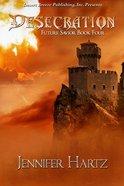 Desecration (#04 in Future Savior Series) eBook