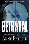 Betrayal (#03 in Wounded Heroes Series)
