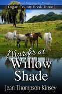 Logan County #03: Murder At Willow Shade (#03 in Logan Country Series) eBook