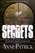 Secrets (#04 in Wounded Heroes Series)