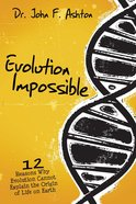 Evolution Impossible: 12 Reasons Why Evolution Cannot Explain the Origin of Life on Earth eBook