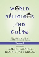 Moralistic, Mythical and Mysticism Religions (#02 in World Religion & Cults Series) eBook