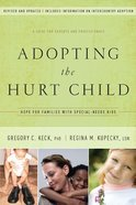 Adopting the Hurt Child: Hope For Families With Special-Needs Kids eBook