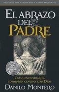 El Abrazo Del Padre (Spa) (The Father's Embrace) eBook