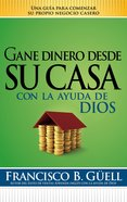 Gane Dinero Desde Su Casa Con La Ayuda De Dios (Spanish) (Spa) (Earn Money From Home, With The Help Of God) eBook