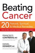 Beating Cancer: 20 Natural, Spiritual and Medical Remedies eBook