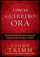 Como Un Guerrero Ora (Spa) (Prayer Warrior's Way, The) eBook