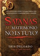 Satanas, Mi Matrimonio No Es Tuyo! (Spanish) (Spa) (Satan, My Marriage Is Not Yours) eBook