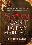 Satan, You Can't Have My Marriage eBook