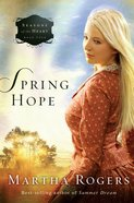 Seasons of the Heart #04: Spring Hope (#04 in Seaons Of The Heart (Martha Rogers) Series)