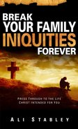 Break Your Family Iniquities Forever eBook