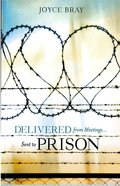 Delivered From Meetings...Sent to Prison eBook