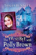 Trouble With Polly Brown (#02 in Polly Brown Series) eBook