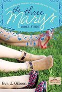 Three Marys: Role Models For Women Who Seek the Love of Jesus eBook