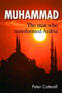 Muhammad: The Man Who Transformed Arabia eBook
