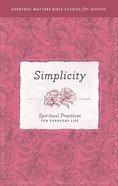 Simplicity (Everyday Matters Bible Studies For Women Series)