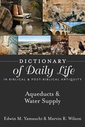 Aqueducts & Water Supply (Dictionary Of Daily Life In Biblical & Post Biblical Antiquity Series)
