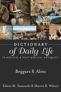 Beggars & Alms (Dictionary Of Daily Life In Biblical & Post Biblical Antiquity Series) eBook