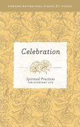 Celebration (Everyday Matters Bible Studies For Women Series) eBook