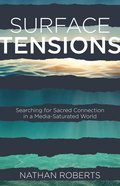 Surface Tensions: Searching For Sacred Connection in a Media-Saturated World eBook